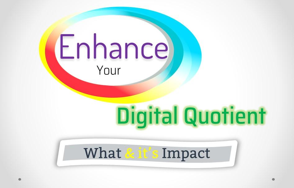 Enhance your Digital Quotient